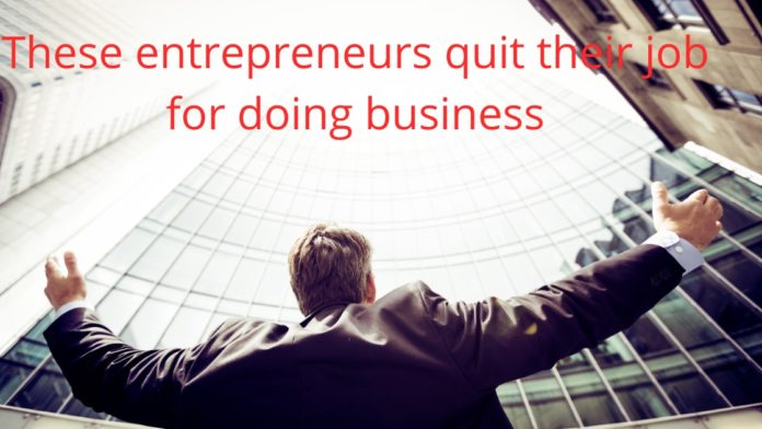 Successful entrepreneurs who quit the job for doing the business